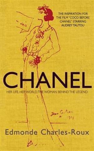 Cover image of the Chanel biography: 'Chanel: Her Life, Her World, and the Woman Behind the Legend' by Edmonde Charles-Roux