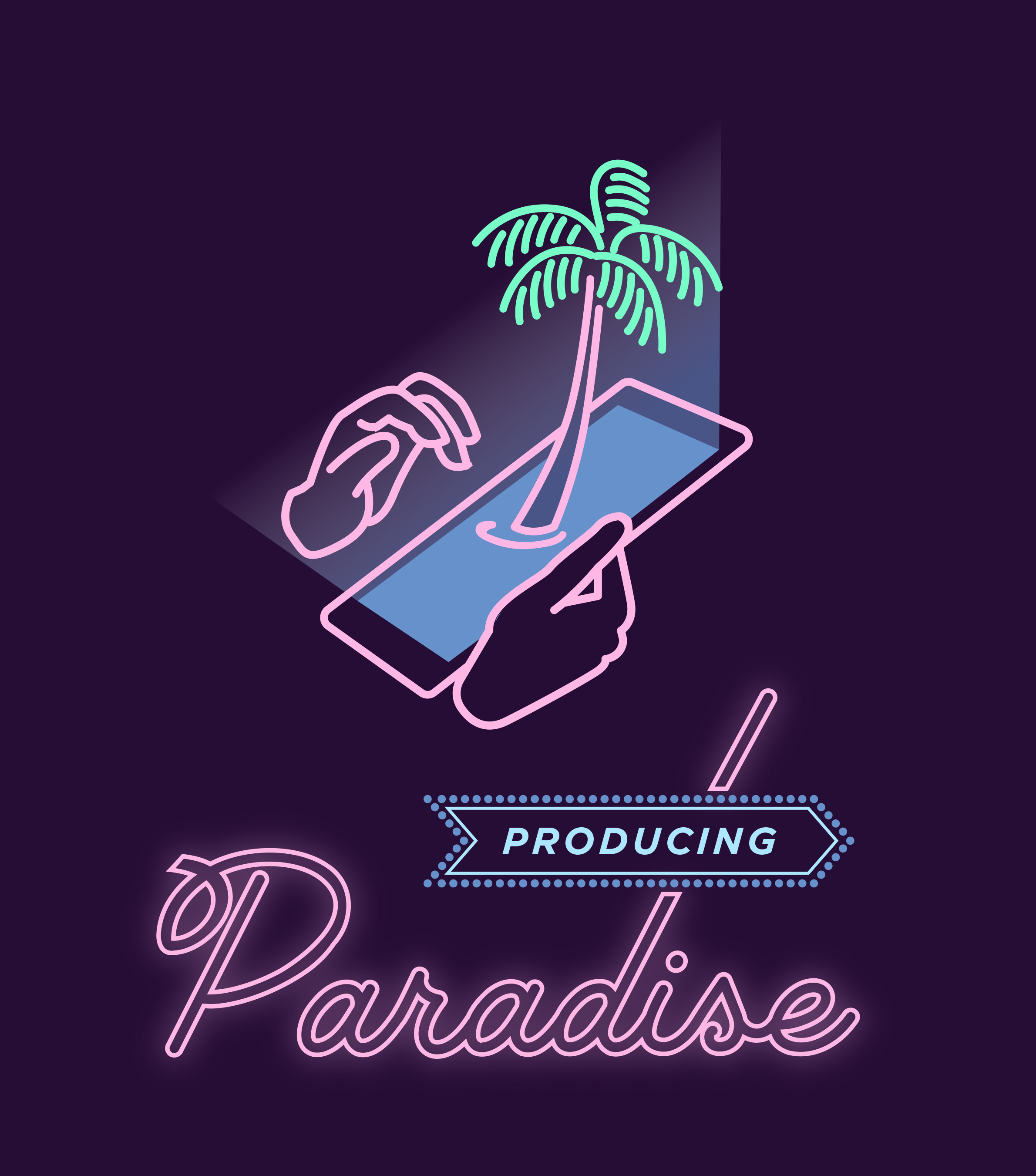 A deep purple background with neon looking pink line illustration of hands holding an iPhone with a palm tree seeming to grow out of the phone screen, and the words 'Producing Paradise' in neon signage style below